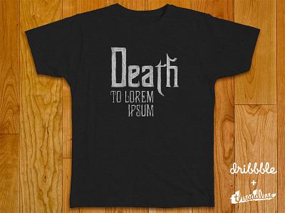 Death to Lorem Ipsum design black lorem ipsum handdrawn typography shirt contest threadless