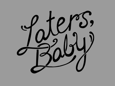 Laters Baby - In Progress