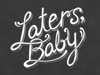 Laters Baby - Lettering