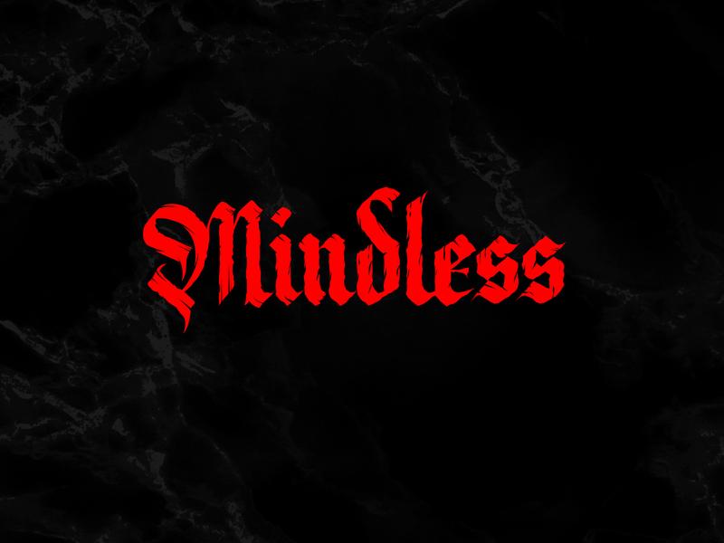 Mindless mindless hand-written gothic custom hand-writing calligraphy