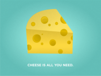 Cheese Is All You Need