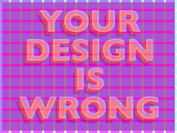 Your Design Is Wrong