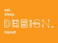Eat. Sleep. Design. Repeat.