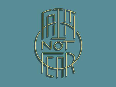 Faith not Fear custom type fear faith shirt design typography
