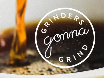 Grinders Gonna Grind