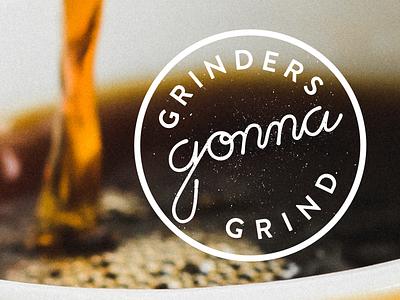 Grinders Gonna Grind lettering swag sticker stamp