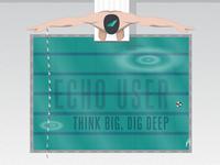 Think big, dig deep.