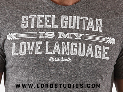 Steel Guitar is my Love Language T-shirt lord studios lord south apparel t-shirt shirt love language steel guitar