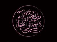 Don't Worry Be Yoncé