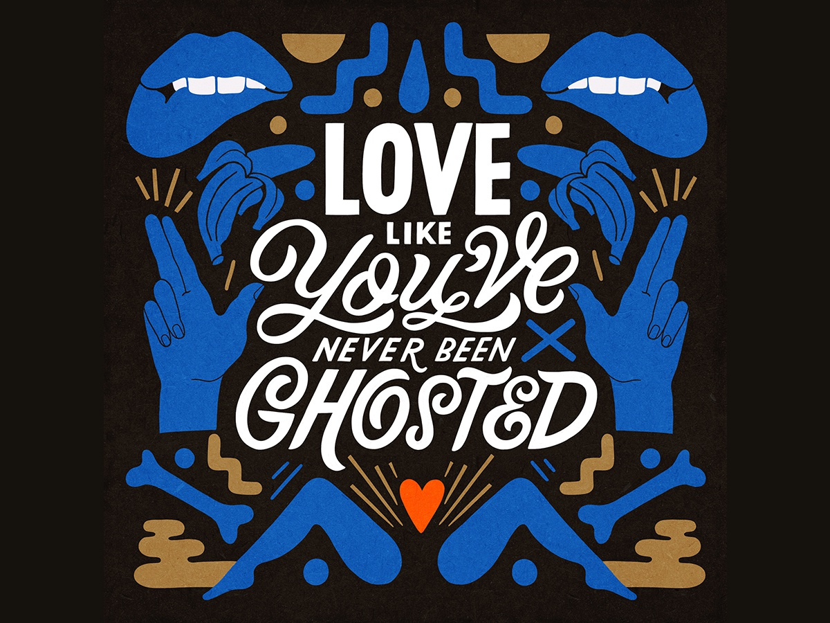 Love Like You've Never Been Ghosted