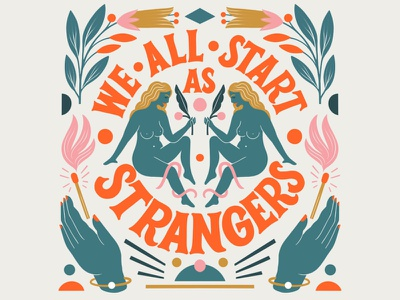 We All Starts As Strangers design superniceletters illo floral typography lettering carmigrau handlettering illustration