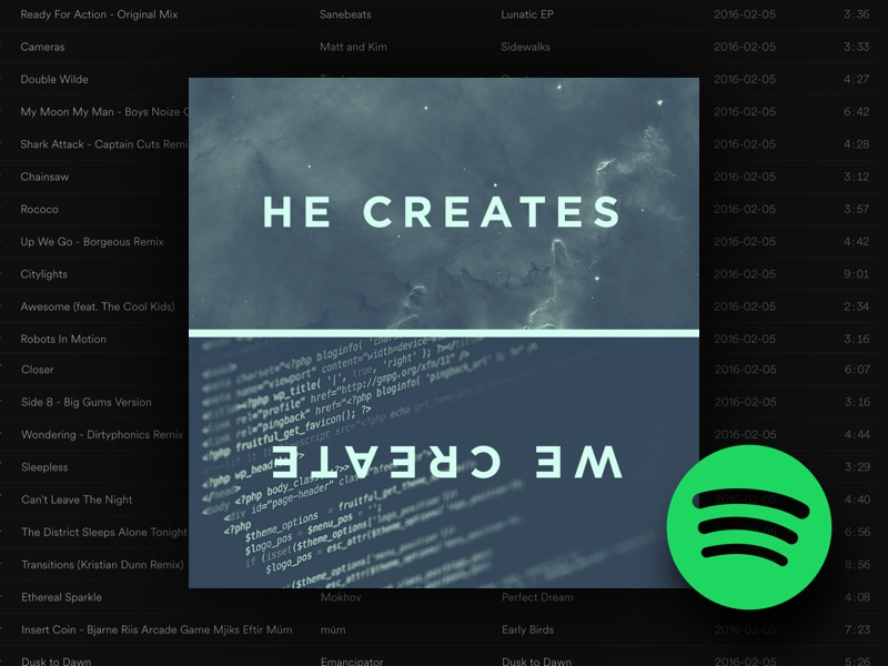 HE CREATES, WE CREATE ( Spotify Playlist ) by Caleb Amesbury on Dribbble