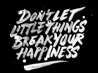 Don't let little things break your happiness