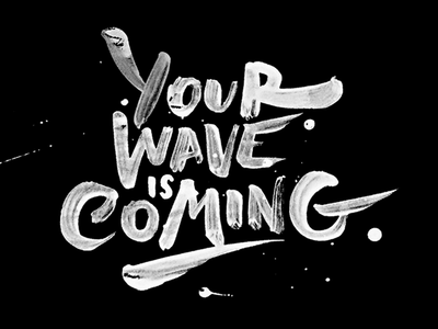 Your Wave Is Coming