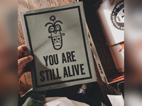 You Are Still Alive