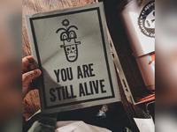 You Are Still Alive