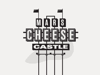 ---17/52--- Mars Cheese Castle cheese marquee vintage sign signage retro type illustration typography vector design
