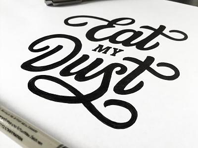 Eat my Dust (Lettering process) cotton bureau tutorial pencil handwritten handtype lettering calligraphy typography logotype shirt cottonbureau hand