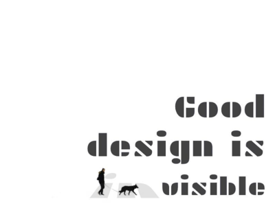 Good design is invisible white gray minimal black and white typography design