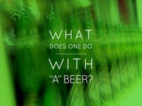 What does one do with just a beer?