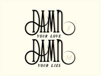 damn your love, damn your lies