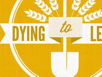 Dying To Lead series dying to lead sermon series leadership christian league gothic wisdom wheat shovel orange