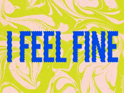 I Feel Fine / type study