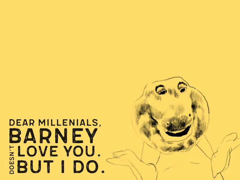 Dear Millenials, Barney Doesn't Love you  But I Do  by