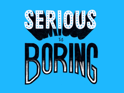 Serious is Boring painted type typography design drawing sketch hand lettering type lettering