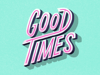 Let the good times roll graphic design lettering handtype type