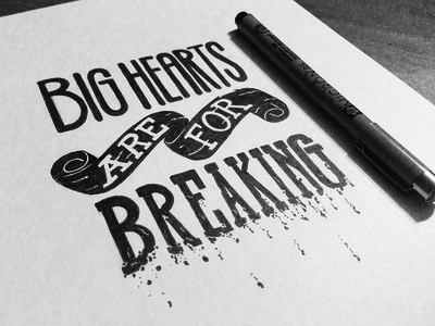 Big Hearts are for Breaking