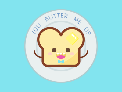 You Butter Me Up