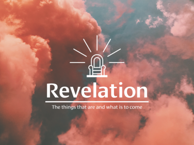 Revelation: The things that are and what is to come.