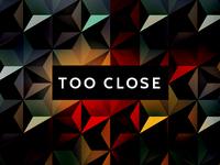 Too close to love you