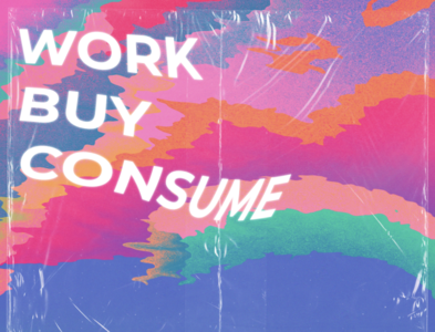 Work, Buy, Consume (die cropped out)