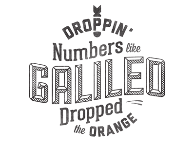 Droppin' Numbers Like Galileo Dropped The Orange typography