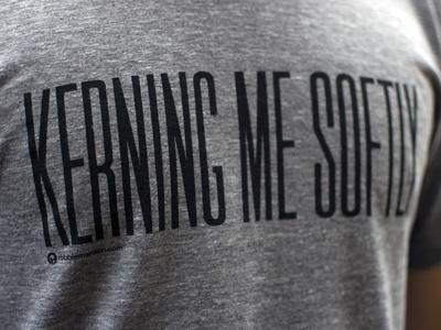 Kerning Me Softly T-Shirt tshirt kerning condensed typography manboobs