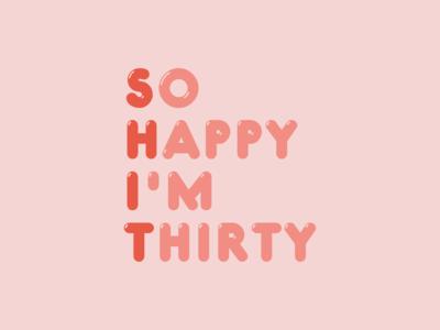 So Happy I'm Thirty