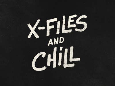 X-files And Chill xfiles handdone type typography hand-lettering lettering handlettering