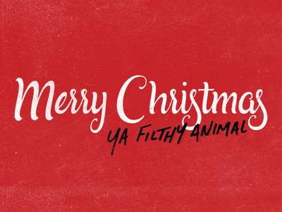 Merry Xmas... You Filthy Animal christmas hand-lettering lettering handlettering