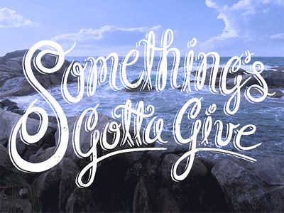 Somethings Gotta Give typography hand lettering script lettering illustration sketch ocean type