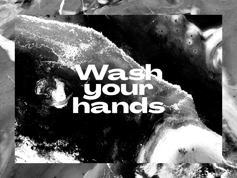 Wash Your Hands safety wash your hands coronavirus white black black and white texture grit brutalist design brutalism brutalist graphic design typography type photography lettering editorial design