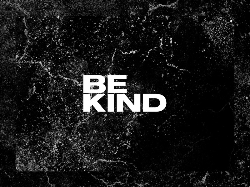 Be Kind safety be kind coronavirus white black black and white texture grit brutalist design brutalism brutalist graphic design typography type photography lettering editorial design