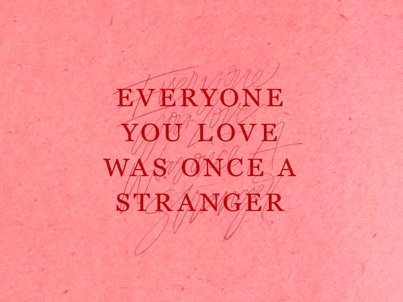 Everyone you love was once a stranger design art type handlettering lettering typography graphic design