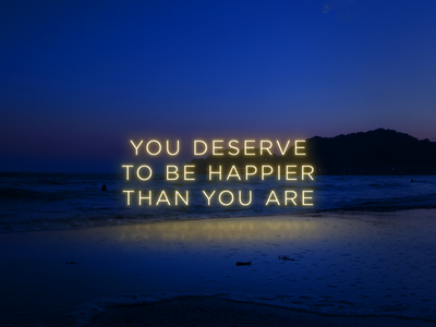 You deserve to be happier than you are design nature art typography graphic design