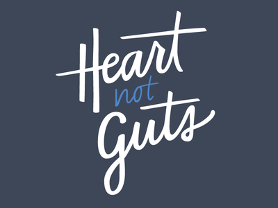 Heart Not Guts
