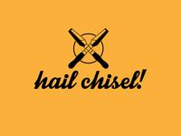 Hail Chisel!