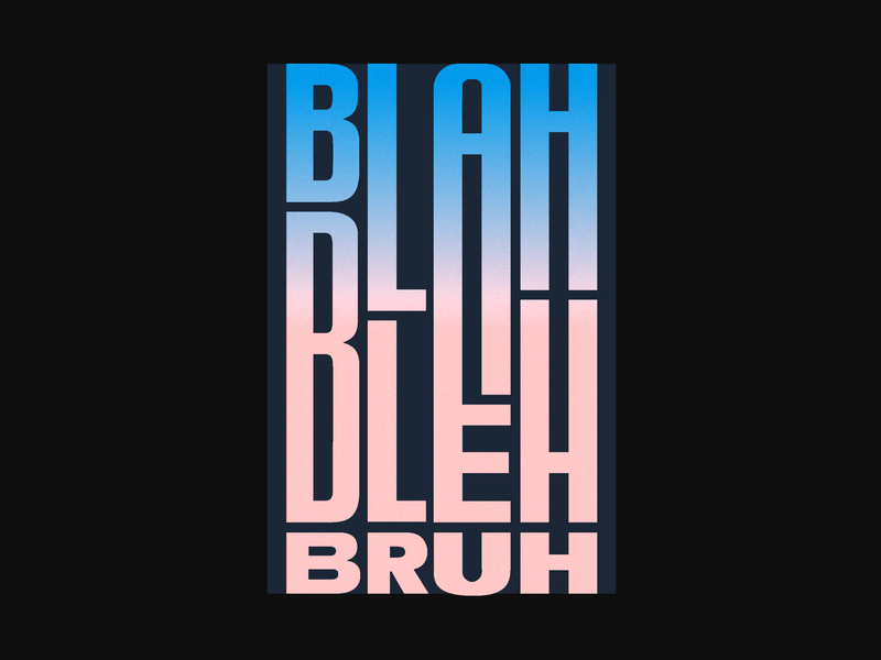 Blah to Bleh, Bruh poster design poster type typography texture vector