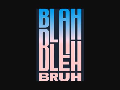 Blah to Bleh, Bruh poster design poster type typography texture vector