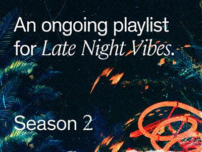 Late Night Vibes: Season 2 abstact type texture retro playlist music layout